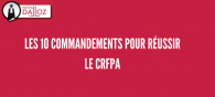Les 10 commandements pour réussir le CRFPA